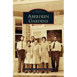 Aberdeen Gardens by Aberdeen Gardens Heritage Committee, 9781531633233.