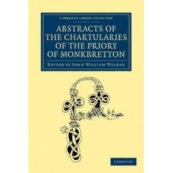 Abstracts of the Chartularies of the Priory of Monkbretton, Cambridge Library Collection - Medieval History by John William Walker, 9781108058537. Historyczne
