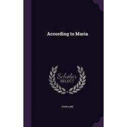 According to Maria by John Lane, 9781346740270.