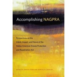 Accomplishing NAGPRA, Perspectives on the Intent, Impact, and Future of the Native American Graves Protection and Repatriation Act by Sangita Chari, 9780870717208. Książki i Komiksy