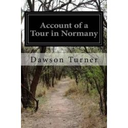 Account of a Tour in Normany, Account of a Tour in Normandy by Dawson Turner, 9781499233452. Książki i Komiksy
