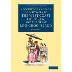 Account of a Voyage of Discovery to the West Coast of Corea, and the Great Loo-Choo Island, With an Appendix, Containing Książki i Komiksy