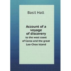 Account of a Voyage of Discovery to the West Coast of Corea and the Great Loo-Choo Island by Basil Hall, 9785518687592. Książki i Komiksy