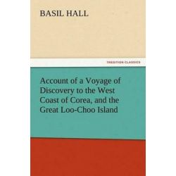 Account of a Voyage of Discovery to the West Coast of Corea, and the Great Loo-Choo Island by Basil Hall, 9783847224167. Książki i Komiksy