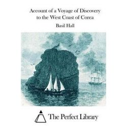 Account of a Voyage of Discovery to the West Coast of Corea, Perfect Library by Basil Hall, 9781511789967. Książki i Komiksy