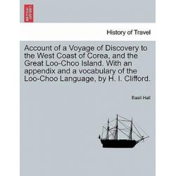 Account of a Voyage of Discovery to the West Coast of Corea, and the Great Loo-Choo Island. with an Appendix and a Vocab Książki i Komiksy
