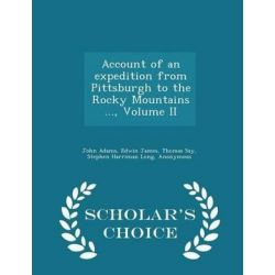 Account of an Expedition from Pittsburgh to the Rocky Mountains ..., Volume II - Scholar's Choice Edition by John Adams, Former, 9781297358760. Książki i Komiksy