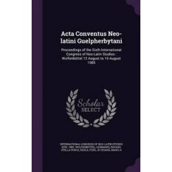 ACTA Conventus Neo-Latini Guelpherbytani, Proceedings of the Sixth International Congress of Neo-Latin Studies: Wolfenbuttel 12 August to 16 August 1985 by Stella Purce Revard, 97813421222 Pozostałe