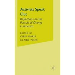 Activists Speak Out, Reflections on the Pursuit of Change in America by Na Na, 9780312229788.