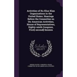 Activities of Ku Klux Klan Organizations in the United States. Hearings Before the Committee on Un-American Activities,