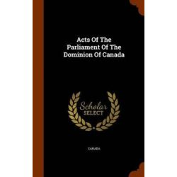 Acts of the Parliament of the Dominion of Canada by Canada, 9781345413434. Historyczne
