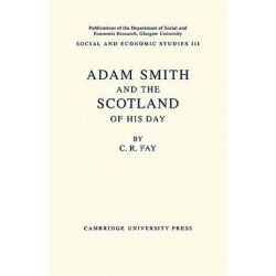 Adam Smith, And the Scotland of his Day by C. R. Fay, 9781107632066. Historyczne