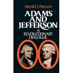 Adams and Jefferson, A Revolutionary Dialogue by Merrill D. Peterson, 9780195023558.