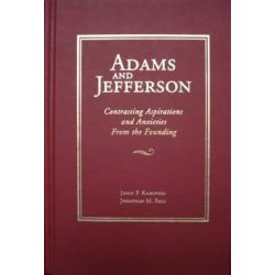 Adams and Jefferson, Contrasting Aspirations and Anxieties from the Founding by John P Kaminski, 9781934795538.