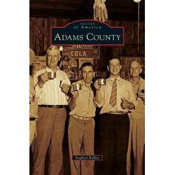 Adams County by Stephen Kelley, 9781531655822.