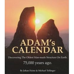 Adam's Calendar, Discovering the Oldest Man-Made Structure on Earth by Johan Heine, 9781920153076.