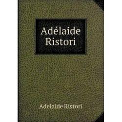 Ade Laide Ristori by Adelaide Ristori, 9785518653122. Historyczne