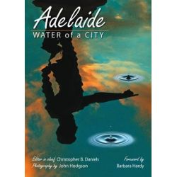 Adelaide, Water of a City by Christopher B. Daniels, 9781862548619.