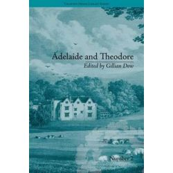 Adelaide and Theodore, by Stephanie-Felicite De Genlis by Gillian Dow, 9781851968725.