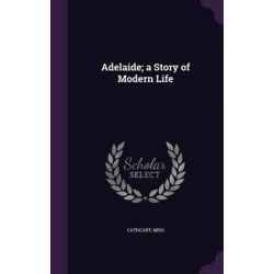 Adelaide; A Story of Modern Life by Cathcart, 9781342146571.