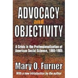 Advocacy and Objectivity, A Crisis in the Professionalization of American Social Science, 1865-1905 by Mary O. Furner, 9781412814522. Historyczne