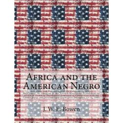 Africa and the American Negro, Africa and the American Negro Addresses and Proceedings of the Congress on Africa: Held U Historyczne