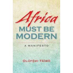 Africa Must Be Modern, A Manifesto by Olufemi Taiwo, 9780253012753. Historyczne