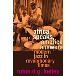 Africa Speaks, America Answers, Modern Jazz in Revolutionary Times by Robin D. G. Kelley, 9780674046245. Historyczne