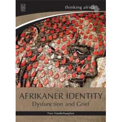 Afrikaner identity, Dysfunction and grief by Yves Vanderhaeghen, 9781869143923. Historyczne