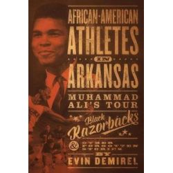 African-American Athletes in Arkansas, Muhammad Ali's Tour, Black Razorbacks & Other Forgotten Stories by Evin Demirel, 9780999008317. Country