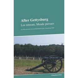 After Gettysburg, Lee Retreats, Meade Pursues by Wikipedians, 9783868980097.