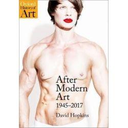 After Modern Art, 1945 - 2017 by David Hopkins, 9780199218455.