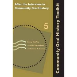 After the Interview in Community Oral History, Community Oral History Toolkit by Nancy MacKay, 9781611322538.