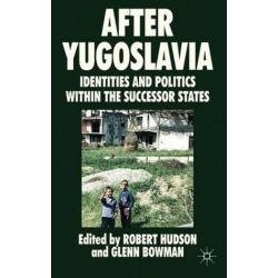 After Yugoslavia, Identities and Politics within the Successor States by Robert Hudson, 9780230201316. Country