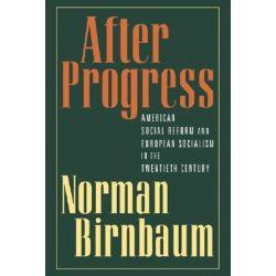 After Progress, American Social Reform and European Socialism in the Twentieth Century by Norman Birnbaum, 9780195158595. Historyczne