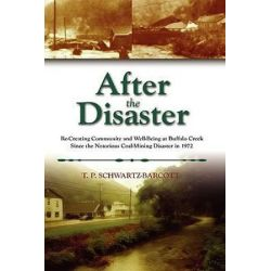 After the Disaster, Re-Creating Community and Well-Being at Buffalo Creek Since the Notorious Coal Mining Disaster in 1972 by T P Schwartz-Barcott, 9781604975505.