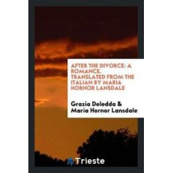 After the Divorce, A Romance. Translated from the Italian by Maria Hornor Lansdale by Grazia Deledda, 9780649039593.