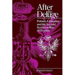 After the Deluge, Poland-Lithuania and the Second Northern War, 1655-1660 by Robert I. Frost, 9780521544023.