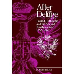 After the Deluge, Poland-Lithuania and the Second Northern War, 1655-1660 by Robert I. Frost, 9780521420082.