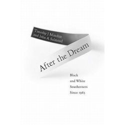 After the Dream, Black and White Southerners since 1965 by Timothy J. Minchin, 9780813129785.