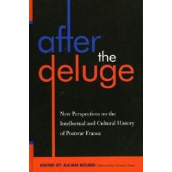 After the Deluge, New Perspectives on the Intellectual and Cultural History of Postwar France by Julian Bourg, 9780739107911.