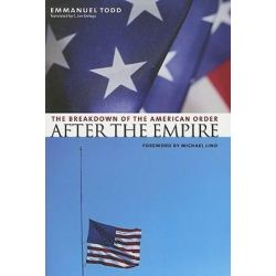 After the Empire, The Breakdown of the American Order by Emmanuel Todd, 9780231131032.
