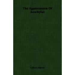 Agamemnon Of Aeschylus by Gilbert Murray, 9781406712858. Historyczne