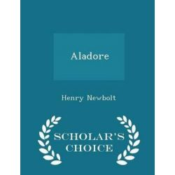 Aladore - Scholar's Choice Edition by Henry Newbolt, 9781296455477.