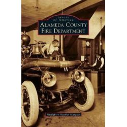 Alameda County Fire Department by Firefighter Heather Marques, 9781531698393.
