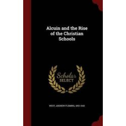 Alcuin and the Rise of the Christian Schools by Andrew Fleming 1853-1943 West, 9781298573025. Historyczne