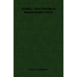 Alaska - Our Northern Wonderland (1923) by Frank G Carpenter, 9781406757095. Historyczne
