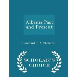 Albania Past and Present - Scholar's Choice Edition by Constantin a Chekrezi, 9781298343000.