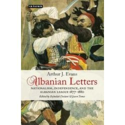 Albanian Letters, Nationalism, Independence and the Albanian League by Arthur Evans, 9781845116019.