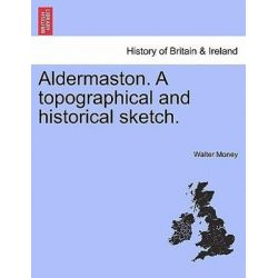 Aldermaston. a Topographical and Historical Sketch. by Walter Money, 9781241570385.